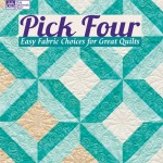 Pick Four - Easy Fabric Choices for Great Quilts