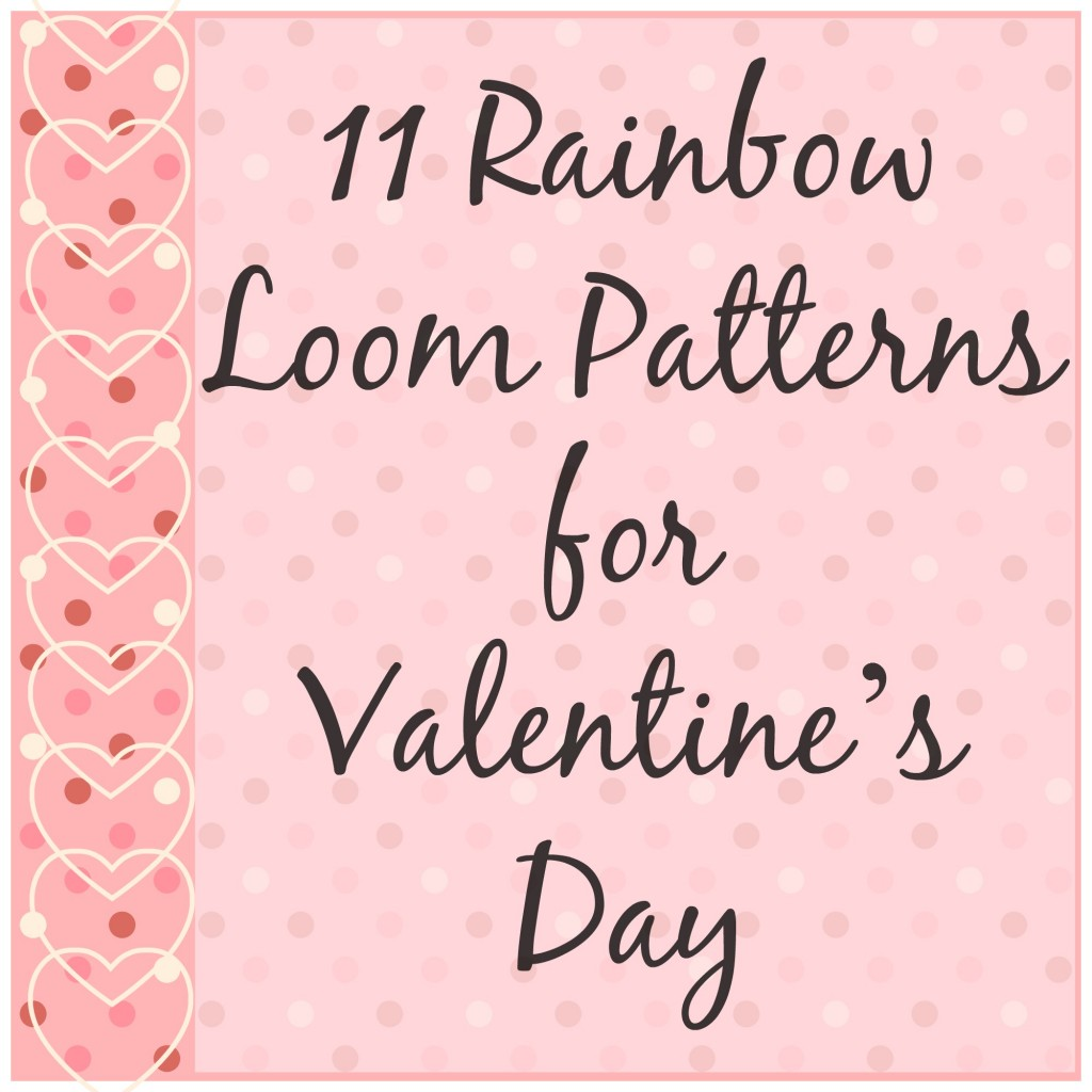 11 Rainbow Loom Patterns for Valentine's Day