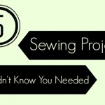 5-sewing-projects-you-didnt-know-you-needed