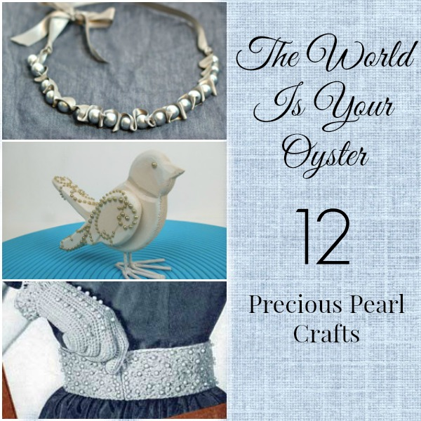 The World Is Your Oyster - 12 Precious Pearl Crafts