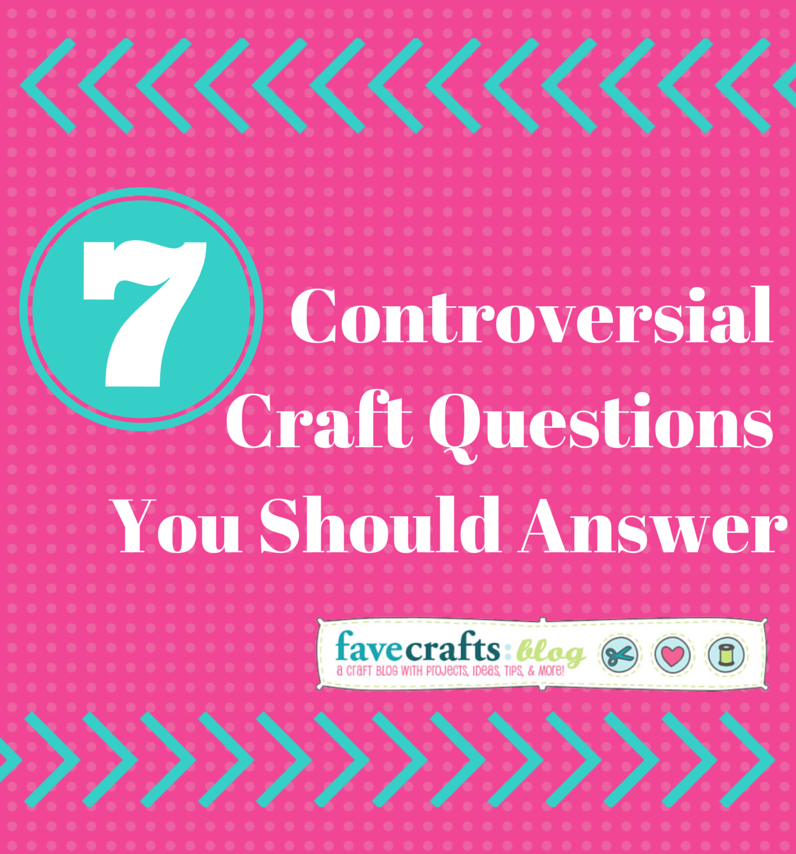 controversial-craft-questions