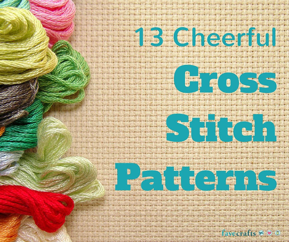 13 Cheerful Cross Stitch Patterns Favecrafts