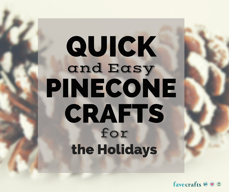 Quick and Easy Pinecone Crafts for the Holidays