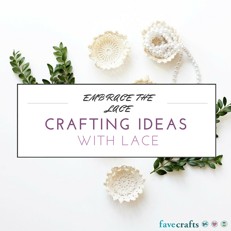 Embrace the Lace! Crafting Ideas With Lace