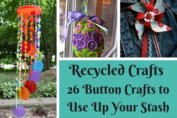 Recycled Crafts: 26 Button Crafts to Use Up Your Stash