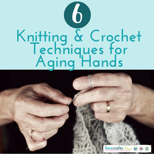 6 Knitting and Crochet Techniques for Aging Hands SAU(2)