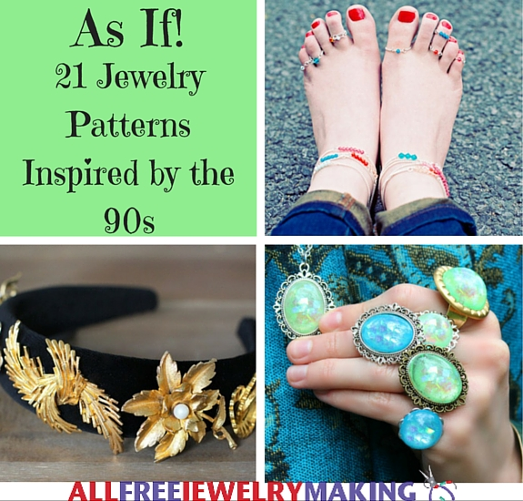 As If! 21 Jewelry Patterns Inspired by the 90s