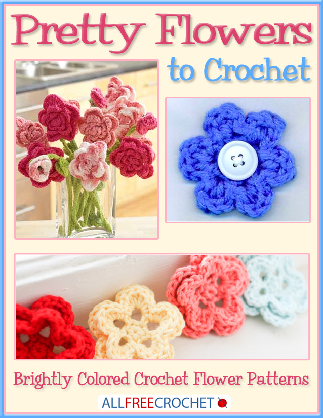 Pretty Flowers to Crochet: Brightly Colored Crochet Flower Patterns