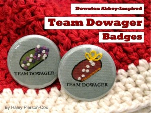 "Team Dowager Badges Finished 300x225 Geek Crafts: Downton Abbey Inspired ""Team Dowager"" Badge Tutorial"