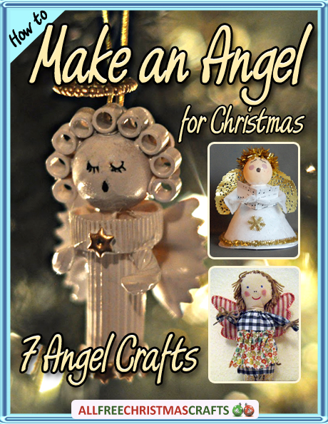 "angel cover In Case You Missed It: ""How to Make an Angel for Christmas: 7 Angel Crafts"" eBook"