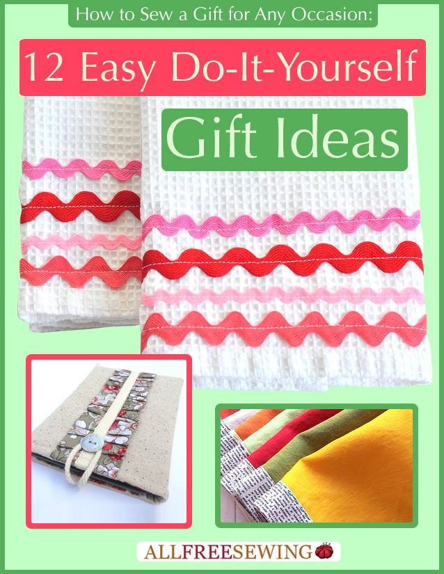 How to Sew a Gift for Any Occasion: 12 Easy Do-It-Yourself Gift Ideas Free eBook