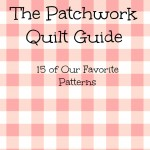 Our Favorite Patchwork Quilt Patterns