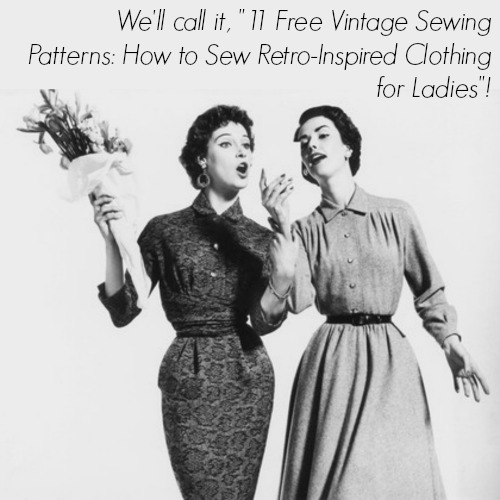 11 Free Vintage Sewing Patterns: How to Sew Retro-Inspired Clothing for Ladies