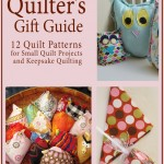 Quilter's Gift Guide: 12 Quilt Patterns for Small Quilt Projects and Keepsake Quilting