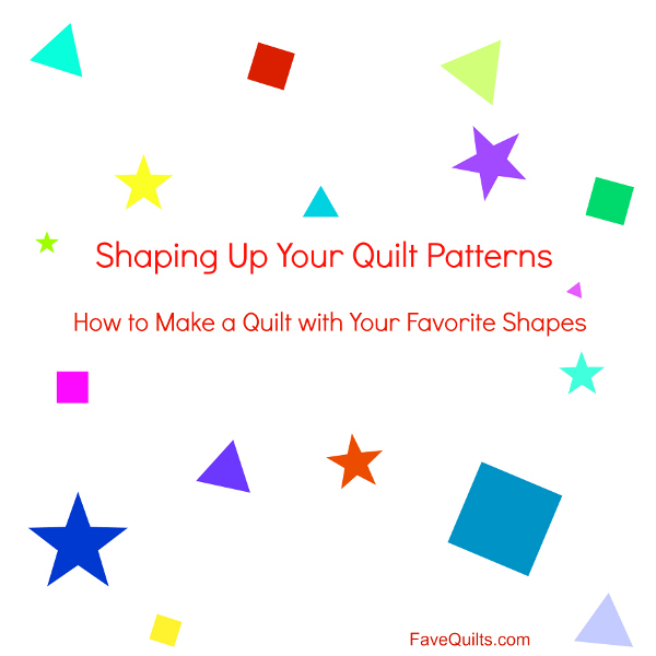Shaping Up Your Quilt Patterns: Learn How to Make a Quilt with Your Favorite Shapes