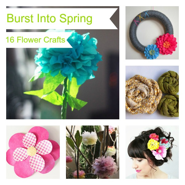 Burst Into Spring Burst Into Spring: 16 Flower Crafts