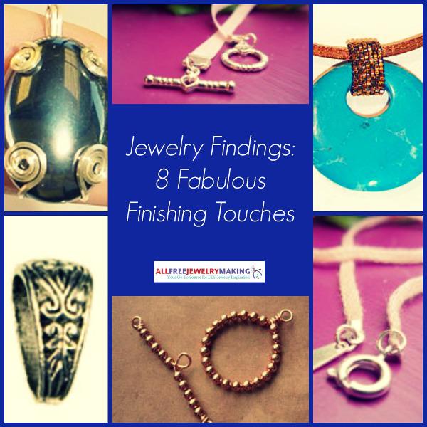 Fabulously Finished: Jewelry Findings: 8 Fabulous Finishing Touches