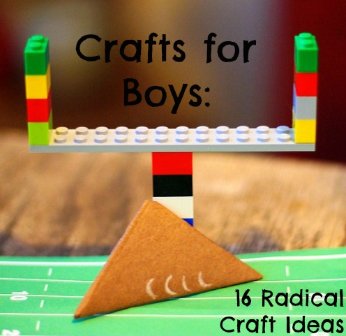 Crafts for Boys: 16 Radical Craft Ideas