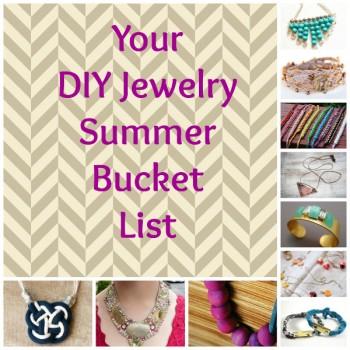 Bucket List Blog Collage 600 e1403207505793 Your DIY Jewelry Summer Bucket List