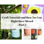 Craft Tutorials and How Tos You Might Have Missed: Part 2